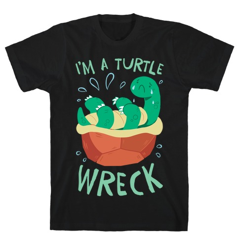 I'm A Turtle Wreck T-Shirt