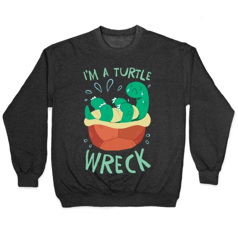 I'm A Turtle Wreck Pullover
