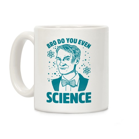 Bro Do You Even Science Coffee Mug