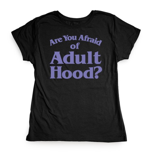 Are You Afraid of Adulthood Parody White Print Womens T-Shirt