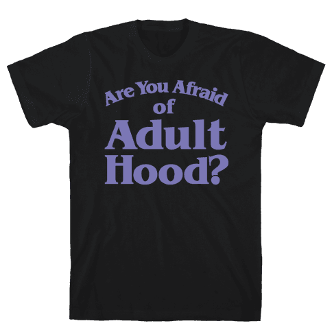 Are You Afraid of Adulthood Parody White Print