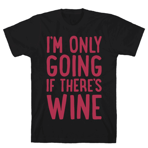 I'm Only Going If There's Wine White Print Mens T-Shirt