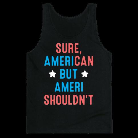 Sure, AmeriCAN but AmeriSHOULDN'T Tank Top