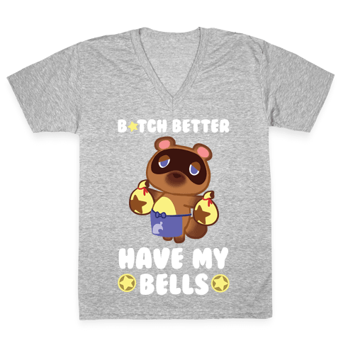 B*tch Better Have My Bells - Animal Crossing V-Neck Tee Shirt