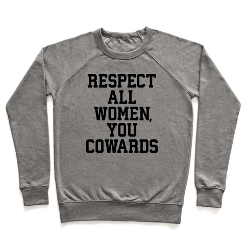 Respect All Women, You Cowards Pullover