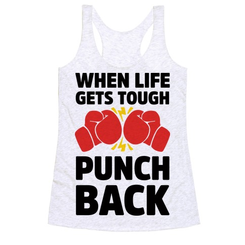 When Life Gets Tough Punch Back Racerback Tank Top