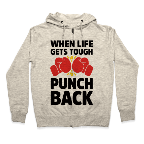 When Life Gets Tough Punch Back Zip Hoodie
