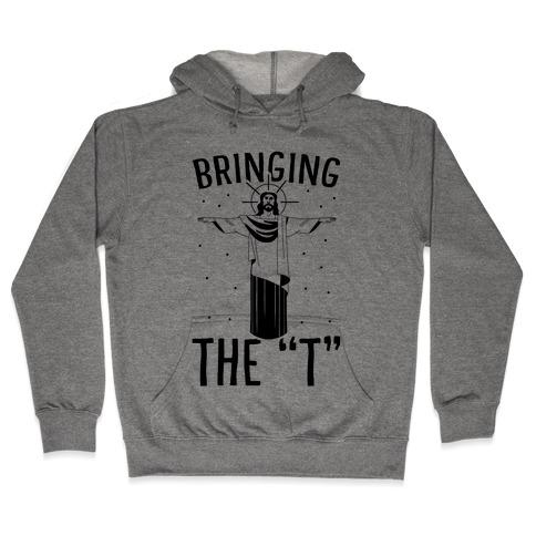Bringing the T Hooded Sweatshirt