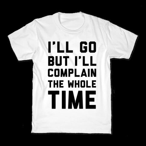 I'll Go But I'll Complain the Whole Time Kids T-Shirt