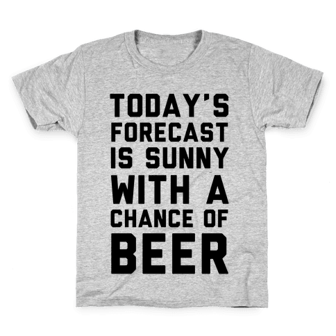 Today's Forecast Is Sunny With A Chance Of Beer Kids T-Shirt