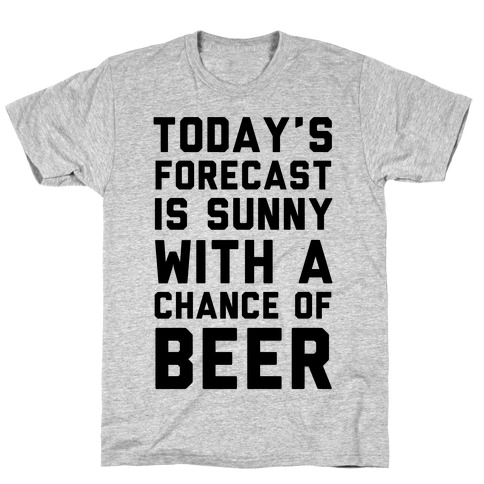 Today's Forecast Is Sunny With A Chance Of Beer T-Shirt