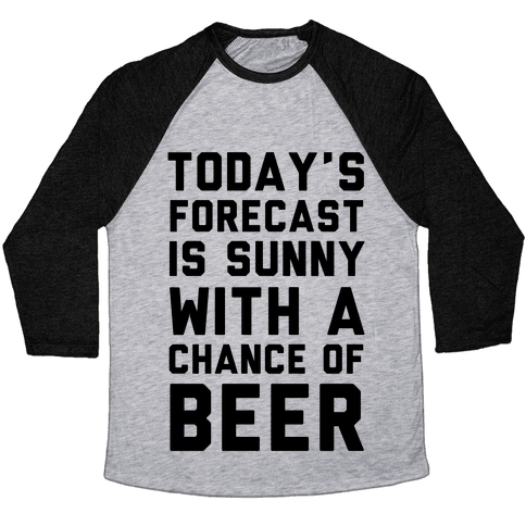 Today's Forecast Is Sunny With A Chance Of Beer Baseball Tee