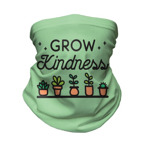 Grow Kindness Neck Gaiter