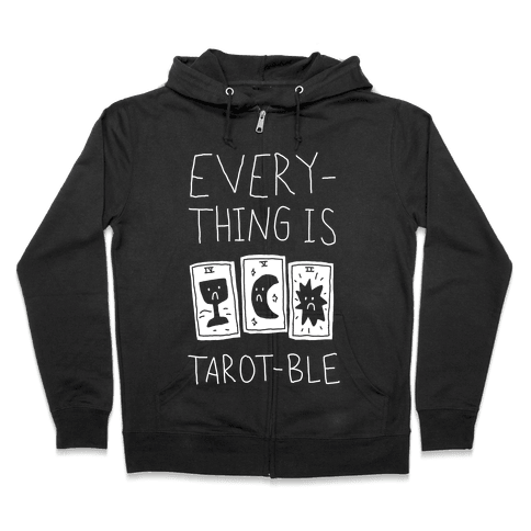 Everything Is Tarot-ble Zip Hoodie