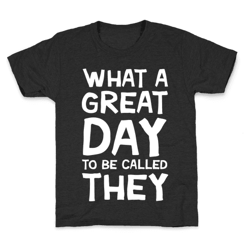 What A Great Day To Be Called They Kids T-Shirt