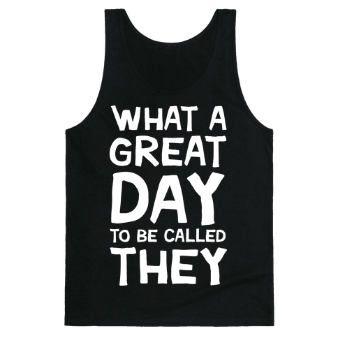 What A Great Day To Be Called They Tank Top