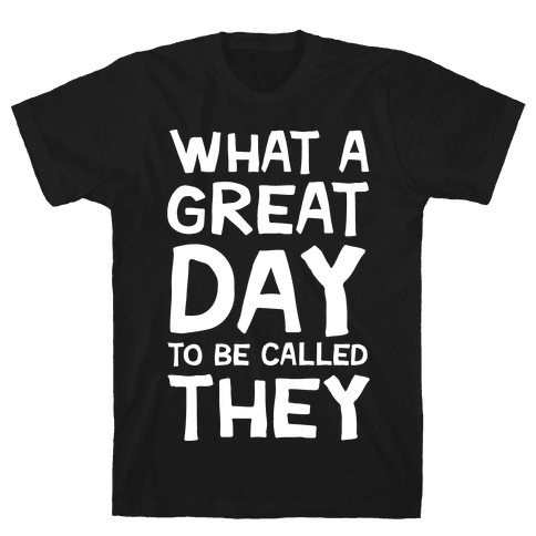 What A Great Day To Be Called They Mens T-Shirt