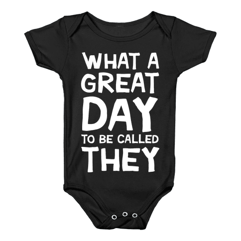 What A Great Day To Be Called They Baby Onesy