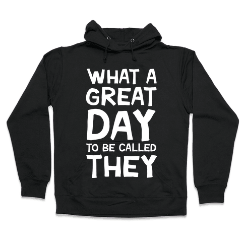 What A Great Day To Be Called They Hooded Sweatshirt