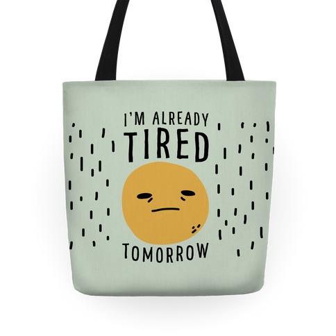I'm Already Tired Tomorrow Tote