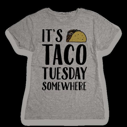 It's Taco Tuesday Somewhere Womens T-Shirt