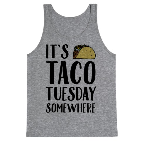 It's Taco Tuesday Somewhere Tank Top