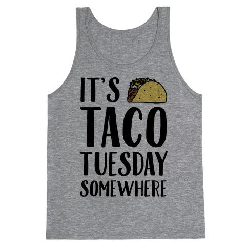 It's Taco Tuesday Somewhere Tank Top