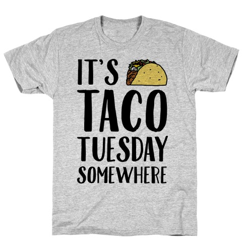 It's Taco Tuesday Somewhere T-Shirt