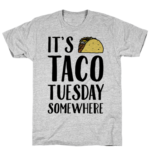 It's Taco Tuesday Somewhere Mens T-Shirt