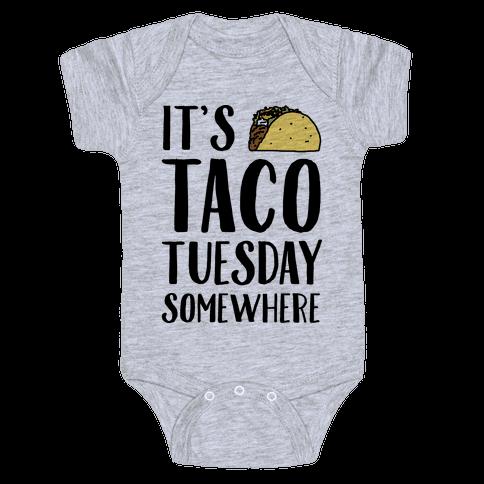 It's Taco Tuesday Somewhere Baby Onesy