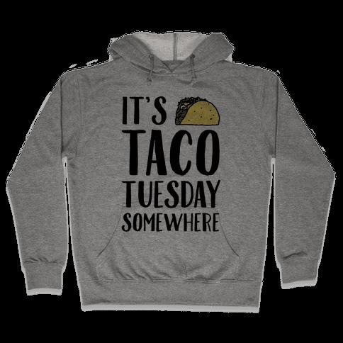 It's Taco Tuesday Somewhere Hooded Sweatshirt