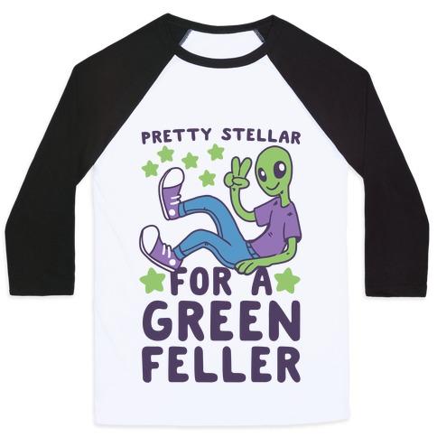 Pretty Stellar for a Green Feller Baseball Tee