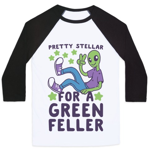 Pretty Stellar for a Green Feller Baseball Tee