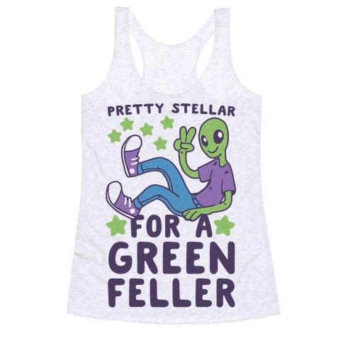 Pretty Stellar for a Green Feller Racerback Tank Top
