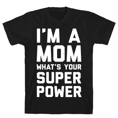 I'm A Mom What's Your Super Power Mens T-Shirt