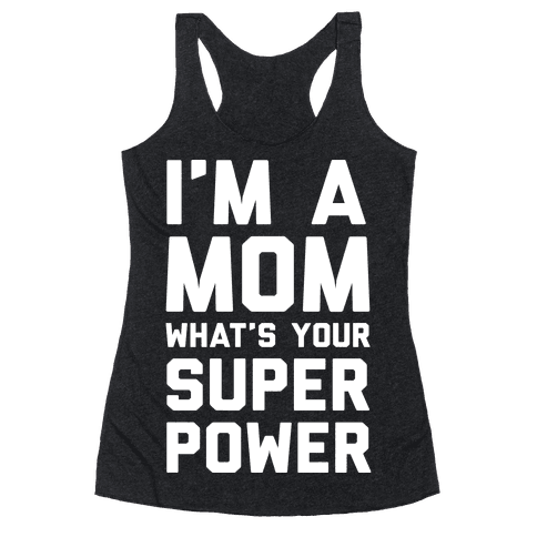 I'm A Mom What's Your Super Power Racerback Tank Top