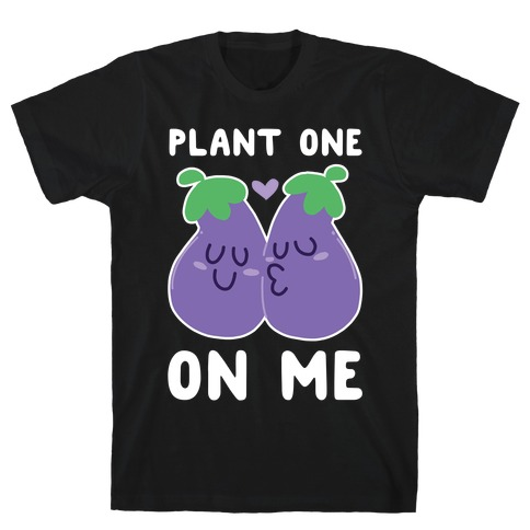 Plant One on Me - Eggplant T-Shirt
