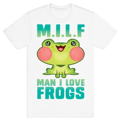 MILF Man I Love Frogs T-Shirt