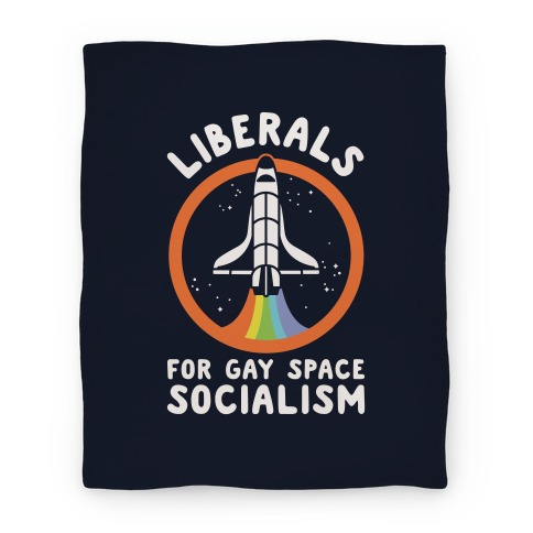 Liberals For Gay Space Socialism Blanket
