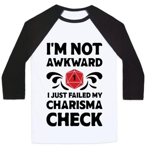 I'm Not Awkward I Just Failed My Charisma Check Baseball Tee