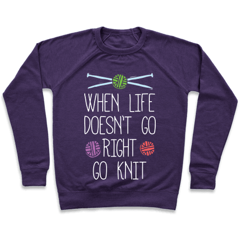 When Life Doesn't Go Right Go Knit Pullover