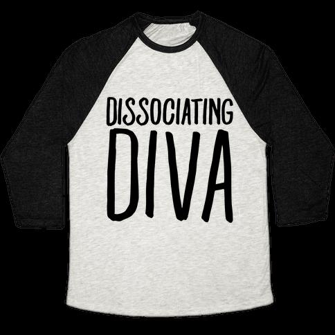 Dissociating Diva  Baseball Tee
