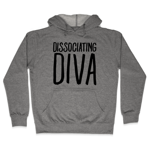 Dissociating Diva  Hooded Sweatshirt