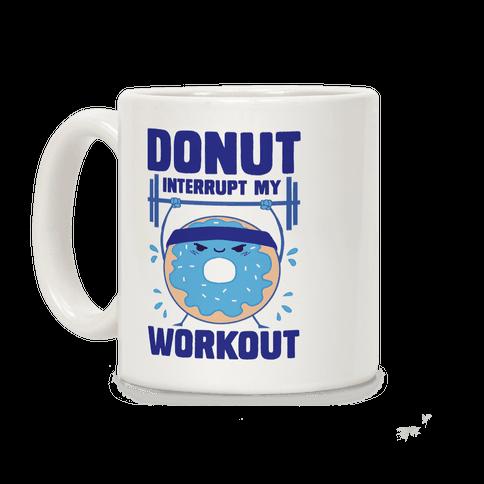 Donut Interrupt My Workout Coffee Mug