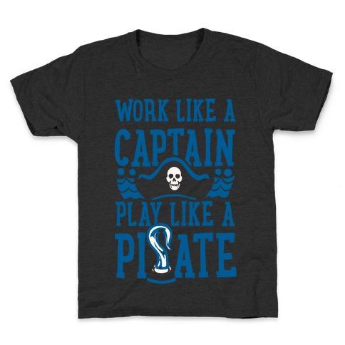 Work Like a Captain. Play Like a Pirate Kids T-Shirt