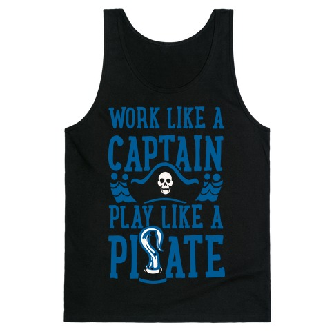 Work Like a Captain. Play Like a Pirate Tank Top