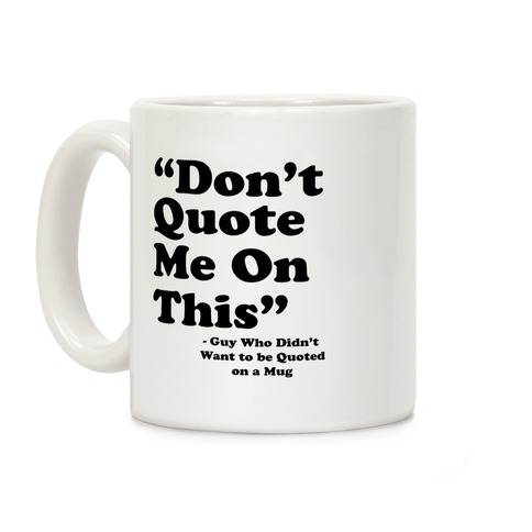 """""""Don't Quote Me On This"""" Coffee Mug"""