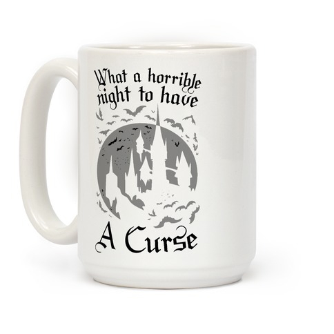 What A Horrible Night To Have A Curse Coffee Mug