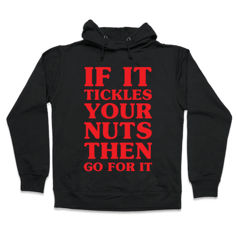 If It Tickles Your Nuts Go For It Hooded Sweatshirt