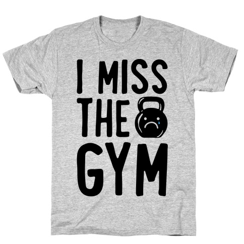 I Miss The Gym T-Shirt